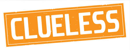 CLUELESS text, on full orange rectangle vintage textured stamp sign.