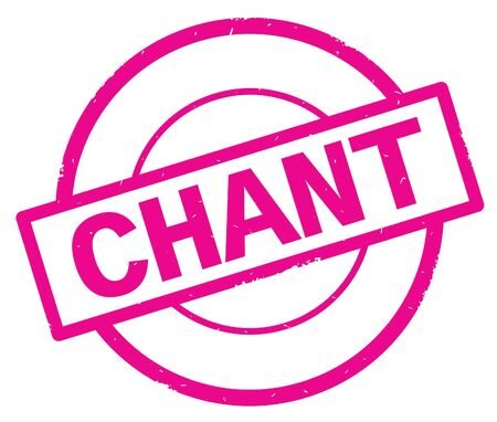 CHANT text, written on pink simple circle rubber vintage stamp.