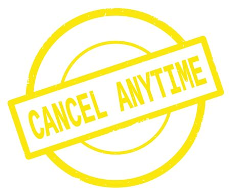 CANCEL ANYTIME text, written on yellow simple circle rubber vintage stamp.