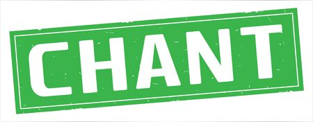 CHANT text, on full green rectangle vintage textured stamp sign.