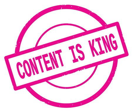 CONTENT IS KING text, written on pink simple circle rubber vintage stamp.