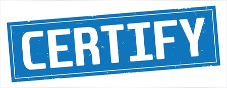 CERTIFY text, on full blue rectangle vintage textured stamp sign.
