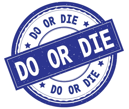 DO OR DIE , written text on blue round rubber vintage textured stamp.