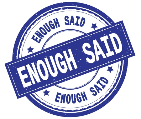 ENOUGH SAID , written text on blue round rubber vintage textured stamp. Imagens