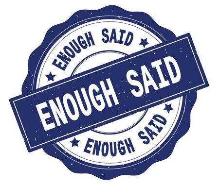 ENOUGH SAID text, written on blue, lacey border, round vintage textured badge stamp.