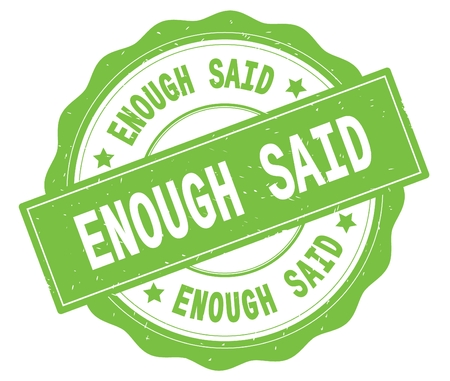 ENOUGH SAID text, written on green, lacey border, round vintage textured badge stamp.
