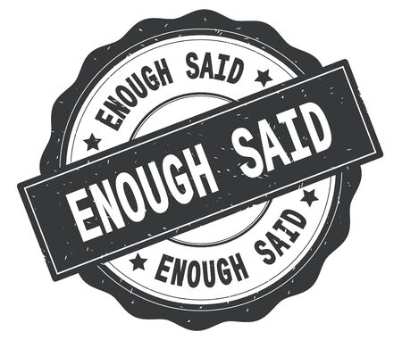 ENOUGH SAID text, written on grey, lacey border, round vintage textured badge stamp.