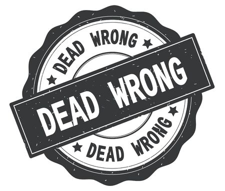 DEAD WRONG text, written on grey, lacey border, round vintage textured badge stamp.