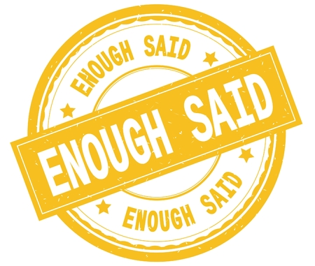 ENOUGH SAID , written text on yellow round rubber vintage textured stamp. Imagens