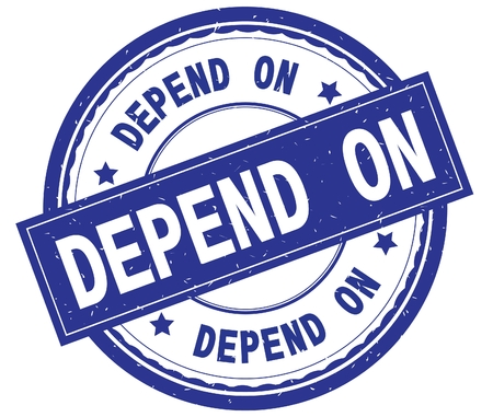 DEPEND ON , written text on blue round rubber vintage textured stamp.
