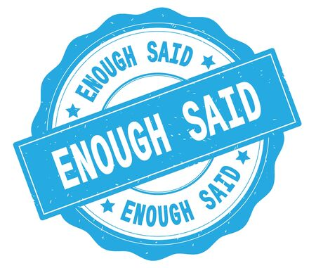 ENOUGH SAID text, written on cyan, lacey border, round vintage textured badge stamp. Stock Photo - 91419535