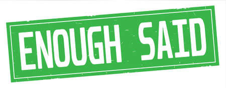 ENOUGH SAID text, on full green rectangle vintage textured stamp sign.
