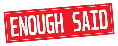 ENOUGH SAID text, on full red rectangle vintage textured stamp sign.
