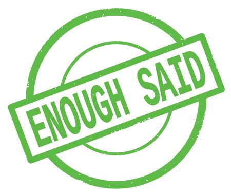 ENOUGH SAID text, written on green simple circle rubber vintage stamp.