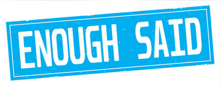 ENOUGH SAID text, on full cyan rectangle vintage textured stamp sign. Banco de Imagens - 91290725