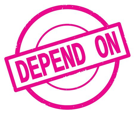 DEPEND ON text, written on pink simple circle rubber vintage stamp.
