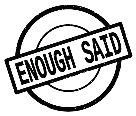 ENOUGH SAID text, written on black simple circle rubber vintage stamp. Imagens