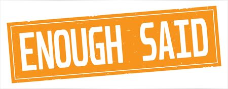 ENOUGH  SAID text, on full orange rectangle vintage textured stamp sign. Imagens