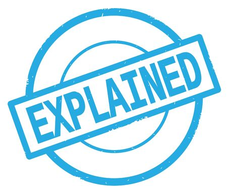 EXPLAINED text, written on cyan simple circle rubber vintage stamp.
