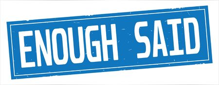 ENOUGH SAID text, on full blue rectangle vintage textured stamp sign.