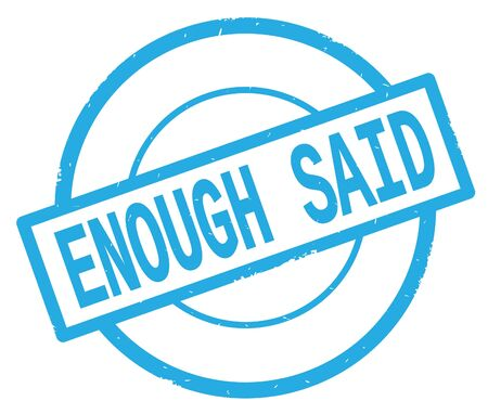 ENOUGH SAID text, written on cyan simple circle rubber vintage stamp.