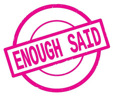 ENOUGH SAID text, written on pink simple circle rubber vintage stamp.