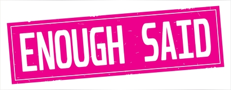 ENOUGH  SAID text, on full pink rectangle vintage textured stamp sign.