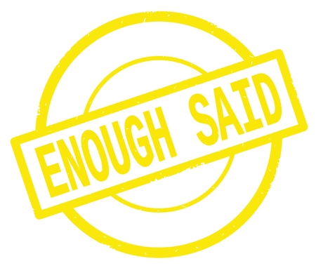 ENOUGH SAID text, written on yellow simple circle rubber vintage stamp.