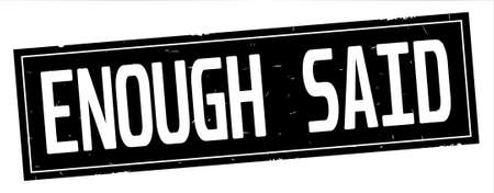 ENOUGH SAID text, on full black rectangle vintage textured stamp sign. Imagens