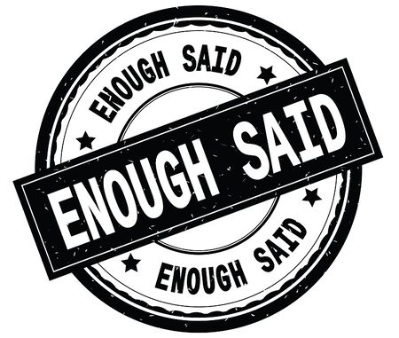 ENOUGH SAID written text on black round rubber vintage textured stamp.
