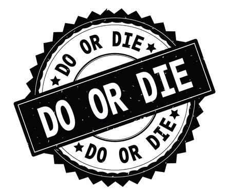 DO OR DIE black text round stamp, with zig zag border and vintage texture.