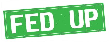 FED UP Text, auf Vintagem strukturiertem Stempelzeichen des vollen grünen Rechtecks. Standard-Bild - 92985873