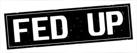 FED UP Text, auf Vintagem strukturiertem Stempelzeichen des vollen schwarzen Rechtecks. Standard-Bild - 93075292