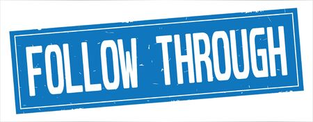 FOLLOW THROUGH text, on full blue rectangle vintage textured stamp sign.