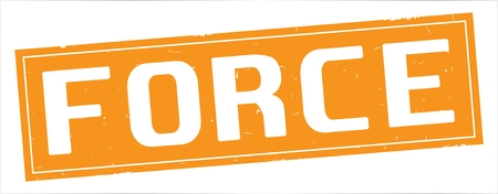 FORCE text, on full orange rectangle vintage textured stamp sign.