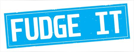 FUDGE IT text, on full cyan rectangle vintage textured stamp sign.