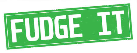 FUDGE IT text, on full green rectangle vintage textured stamp sign.
