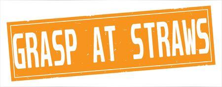GRASP  AT  STRAWS text, on full orange rectangle vintage textured stamp sign.