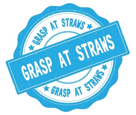 GRASP AT STRAWS text, written on cyan, lacey border, round vintage textured badge stamp.