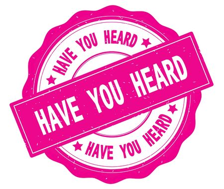 HAVE YOU HEARD text, written on pink, lacey border, round vintage textured badge stamp. Imagens