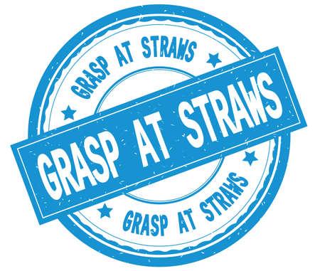GRASP AT STRAWS , written text on cyan round rubber vintage textured stamp.