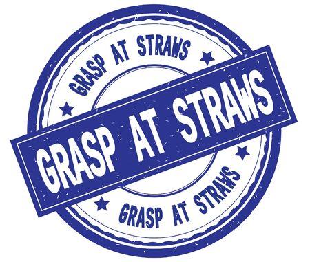 GRASP AT STRAWS , written text on blue round rubber vintage textured stamp.