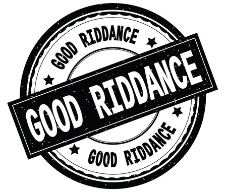 GOOD RIDDANCE written text on black round rubber vintage textured stamp.