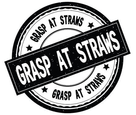 GRASP AT STRAWS written text on black round rubber vintage textured stamp.
