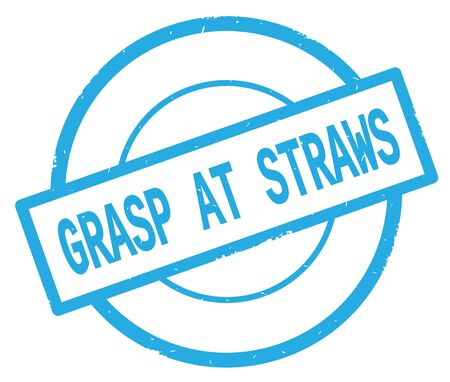 GRASP AT STRAWS text, written on cyan simple circle rubber vintage stamp.