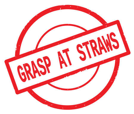GRASP AT STRAWS text, written on red simple circle rubber vintage stamp.