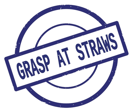 GRASP AT STRAWS text, written on blue simple circle rubber vintage stamp.