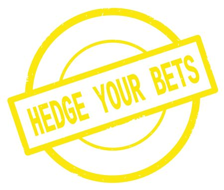 HEDGE YOUR BETS text, written on yellow simple circle rubber vintage stamp.