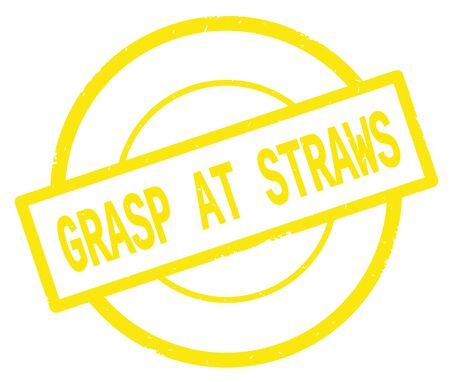 GRASP AT STRAWS text, written on yellow simple circle rubber vintage stamp.