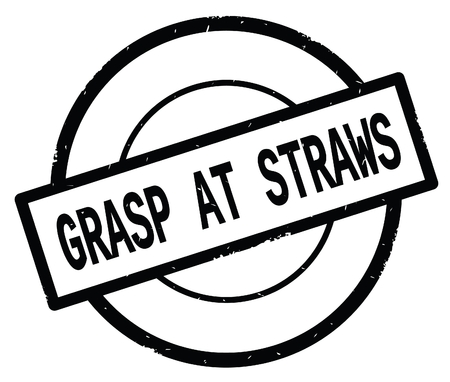 GRASP AT STRAWS text, written on black simple circle rubber vintage stamp.